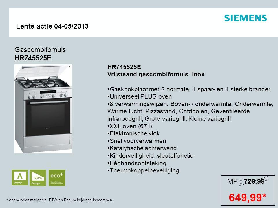 649,99* Gascombifornuis HR745525E MP : 729,99*
