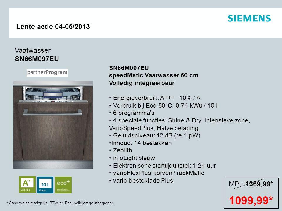 1099,99* Vaatwasser SN66M097EU MP : 1369,99* SN66M097EU