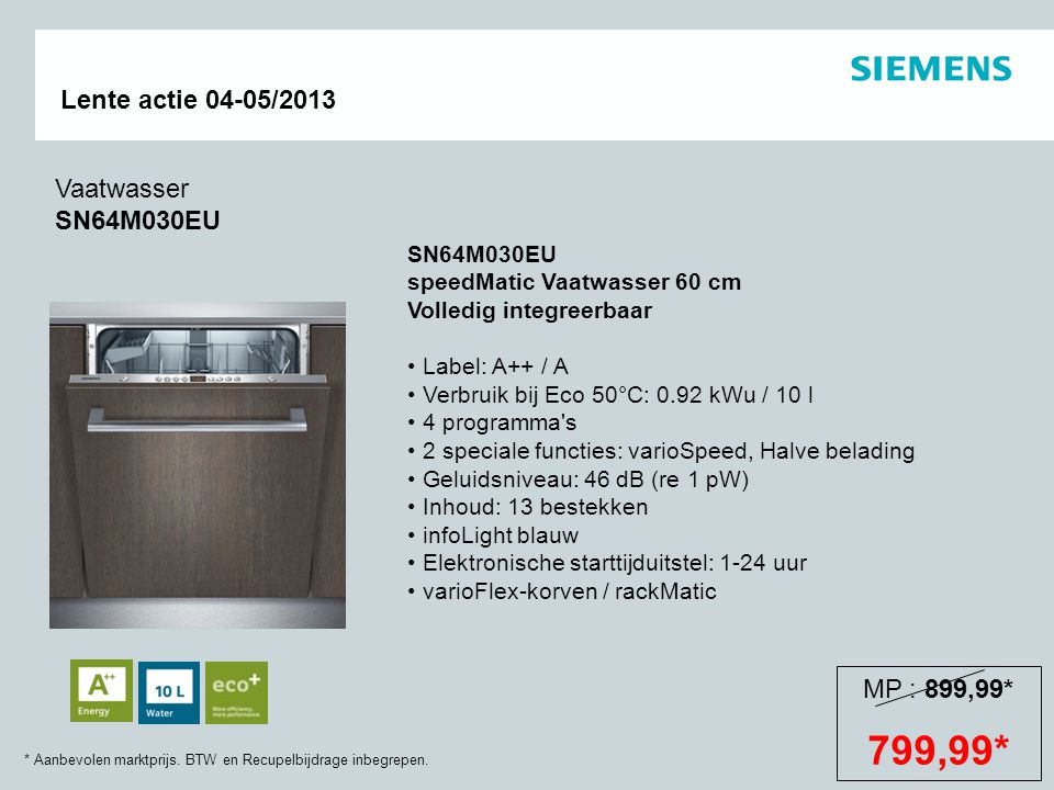 799,99* Vaatwasser SN64M030EU MP : 899,99* SN64M030EU