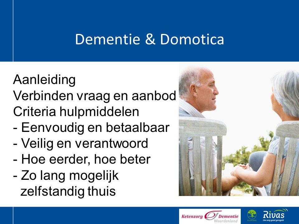 Dementie & Domotica Aanleiding Verbinden vraag en aanbod