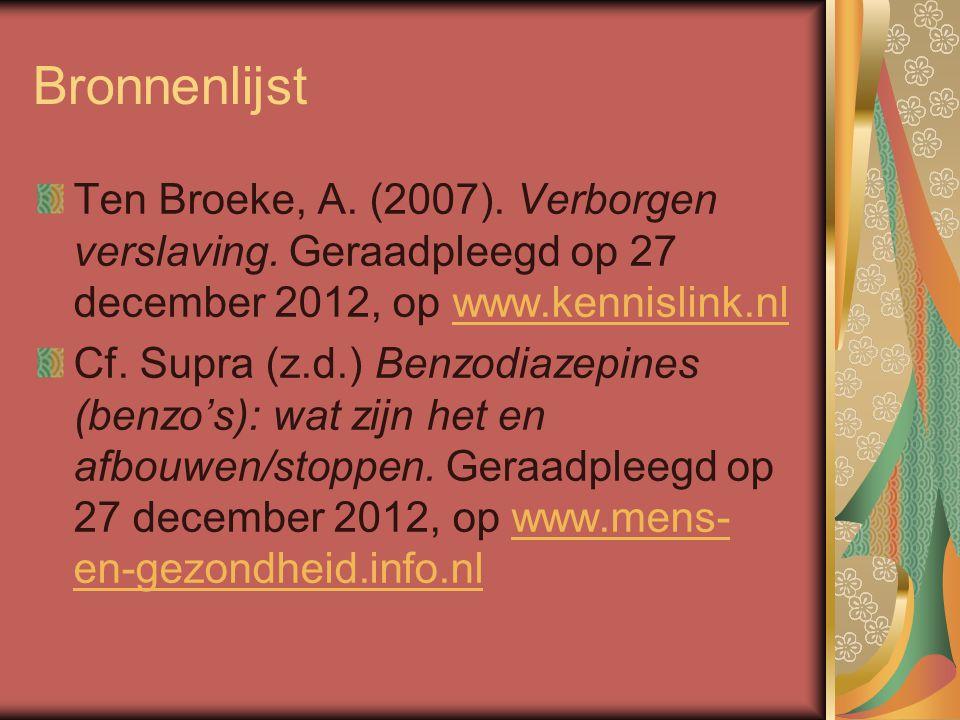 Bronnenlijst Ten Broeke, A. (2007). Verborgen verslaving. Geraadpleegd op 27 december 2012, op www.kennislink.nl.