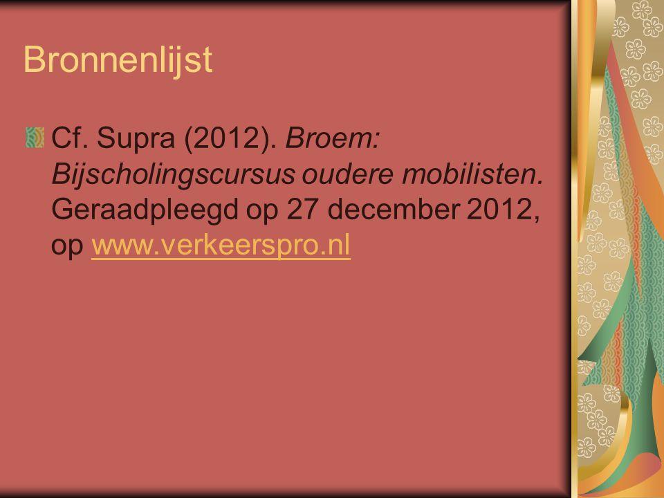Bronnenlijst Cf. Supra (2012). Broem: Bijscholingscursus oudere mobilisten.