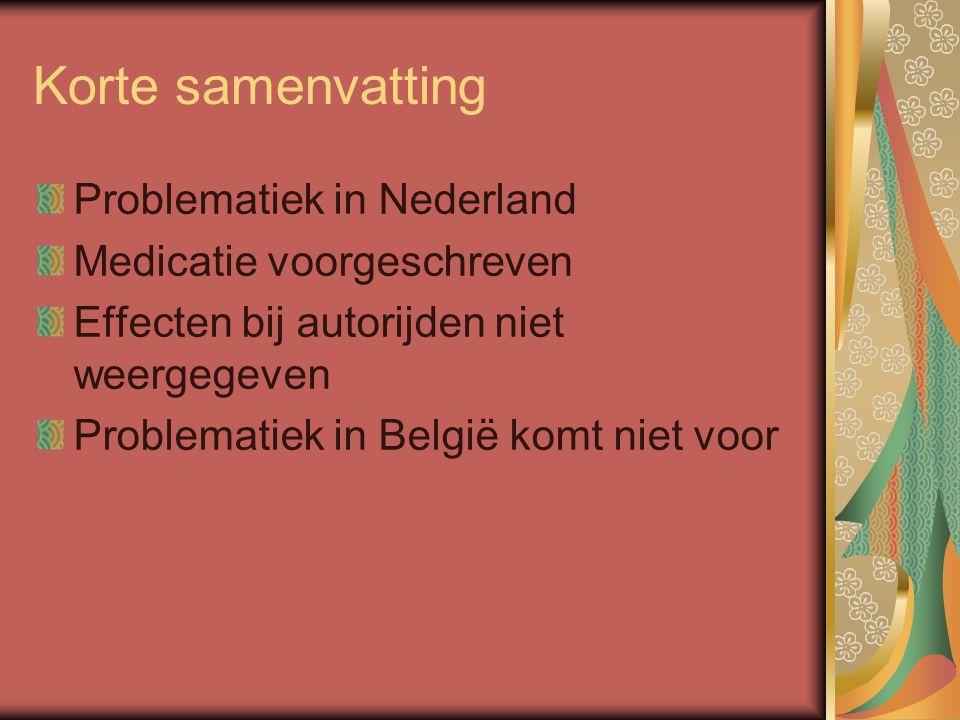 Korte samenvatting Problematiek in Nederland Medicatie voorgeschreven
