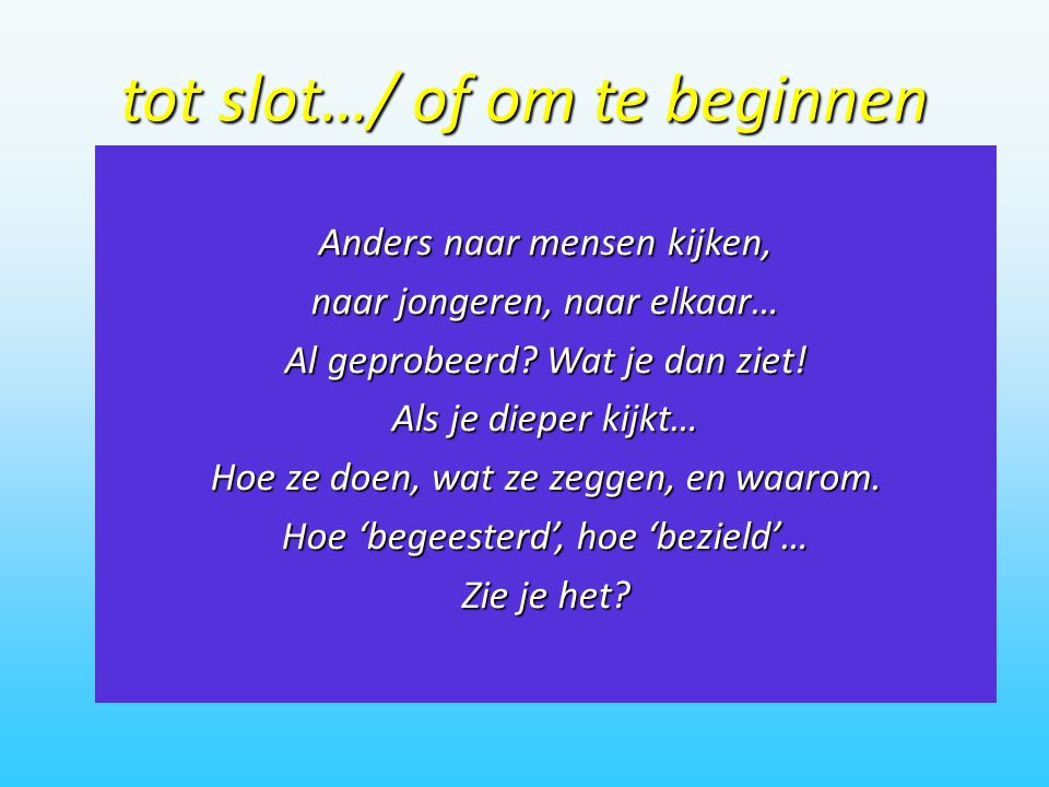 tot slot…/ of om te beginnen