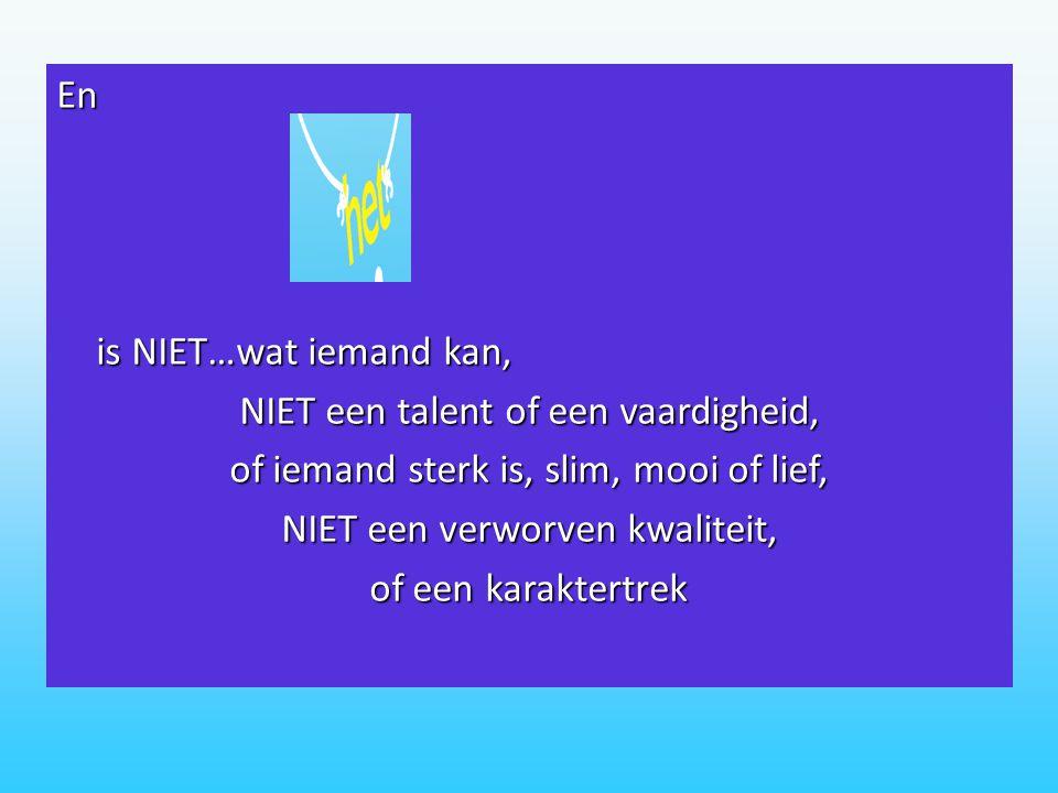 NIET een talent of een vaardigheid,