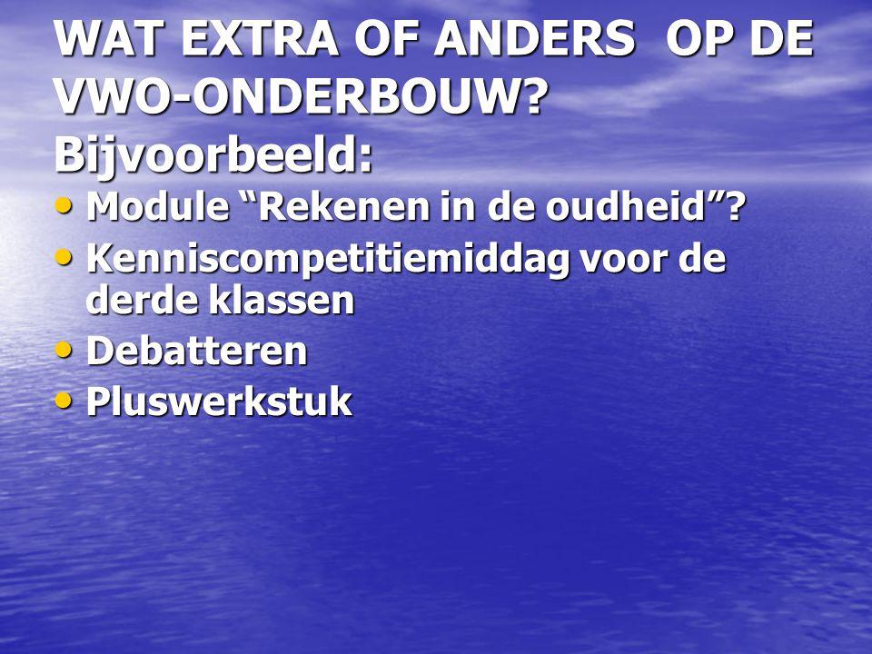WAT EXTRA OF ANDERS OP DE VWO-ONDERBOUW Bijvoorbeeld: