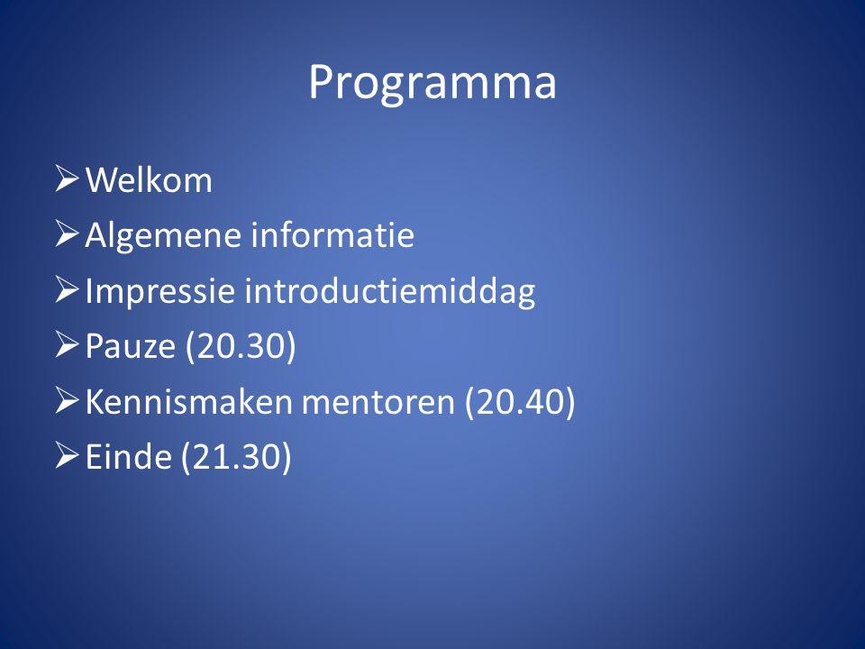 Programma Welkom Algemene informatie Impressie introductiemiddag