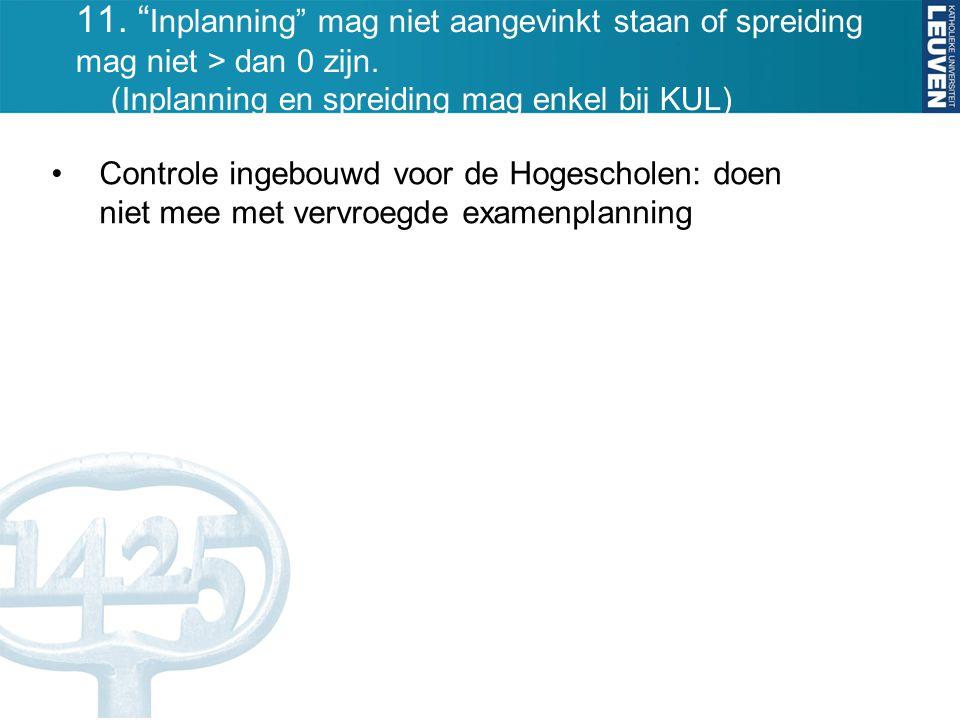 11. Inplanning mag niet aangevinkt staan of spreiding mag niet > dan 0 zijn. (Inplanning en spreiding mag enkel bij KUL)