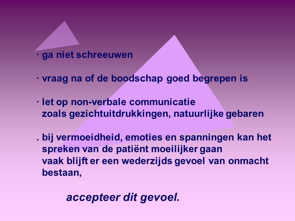 · ga niet schreeuwen · vraag na of de boodschap goed begrepen is. · let op non-verbale communicatie.