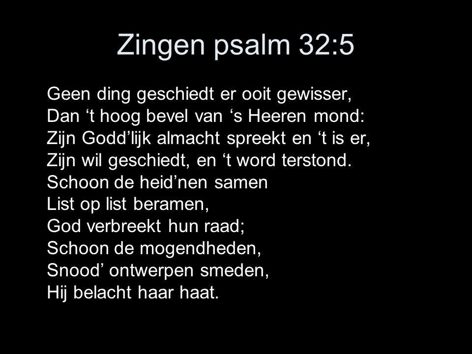 Zingen psalm 32:5 Geen ding geschiedt er ooit gewisser,
