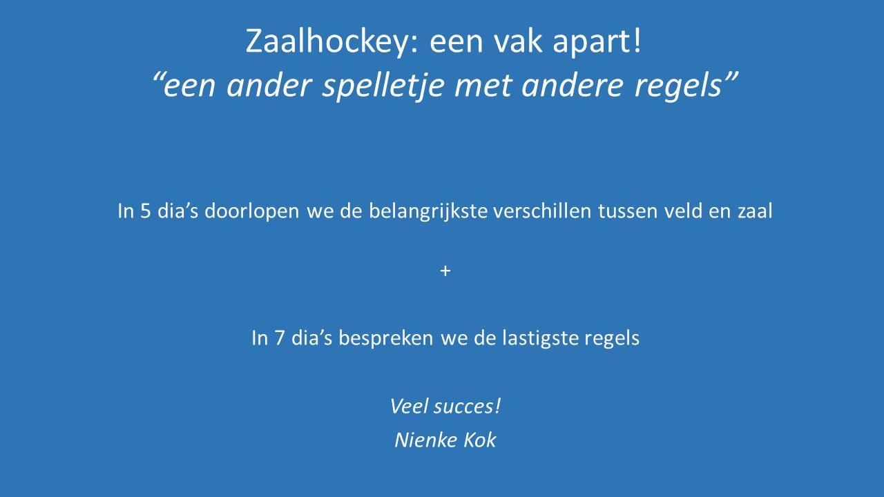Zaalhockey: een vak apart! een ander spelletje met andere regels