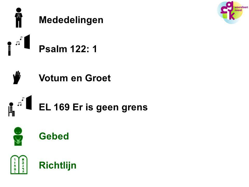 Mededelingen Psalm 122: 1 Votum en Groet EL 169 Er is geen grens Gebed Richtlijn