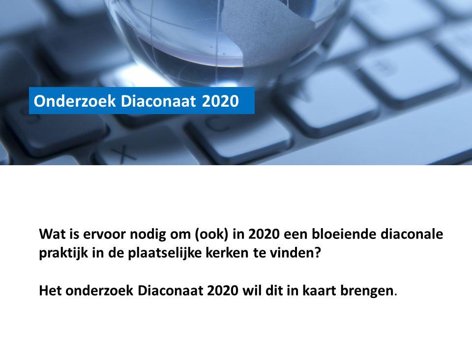 Onderzoek Diaconaat 2020 Wat is ervoor nodig om (ook) in 2020 een bloeiende diaconale praktijk in de plaatselijke kerken te vinden