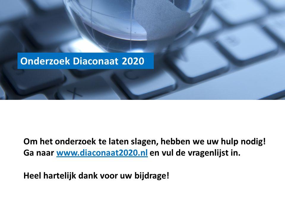 Onderzoek Diaconaat 2020 Om het onderzoek te laten slagen, hebben we uw hulp nodig! Ga naar www.diaconaat2020.nl en vul de vragenlijst in.