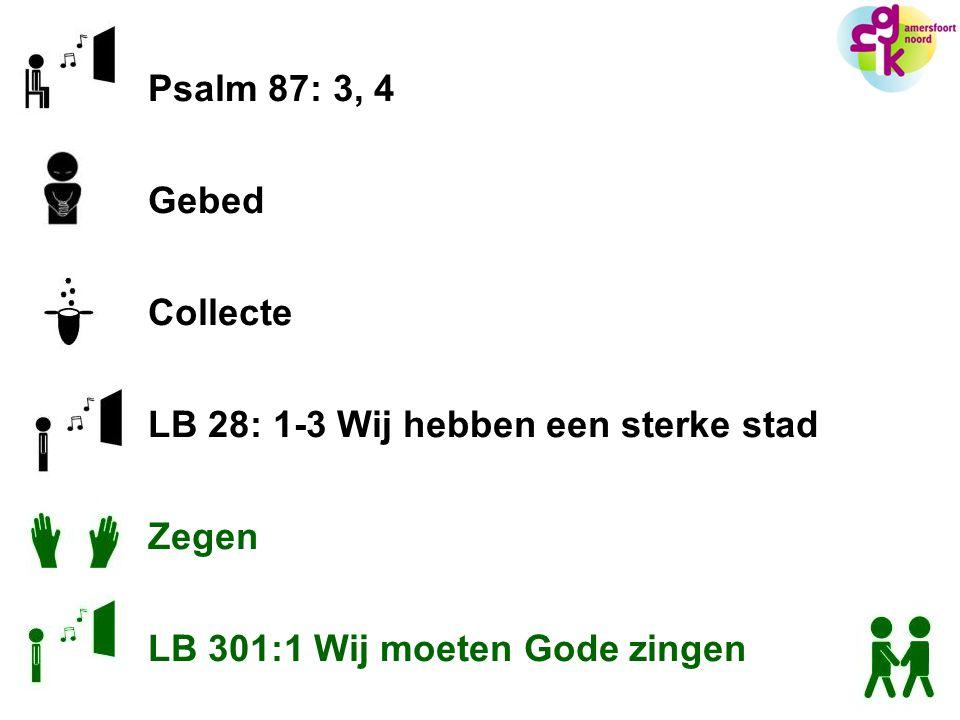 Psalm 87: 3, 4 Gebed. Collecte. LB 28: 1-3 Wij hebben een sterke stad.