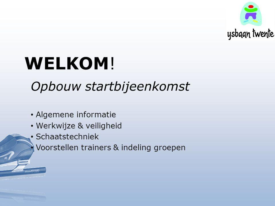 WELKOM! Opbouw startbijeenkomst Algemene informatie