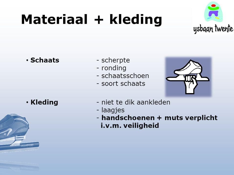 Materiaal + kleding Schaats - scherpte - ronding - schaatsschoen - soort schaats.