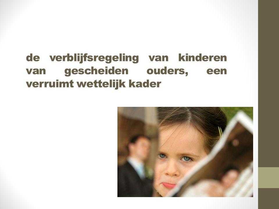 de verblijfsregeling van kinderen van gescheiden ouders, een verruimt wettelijk kader