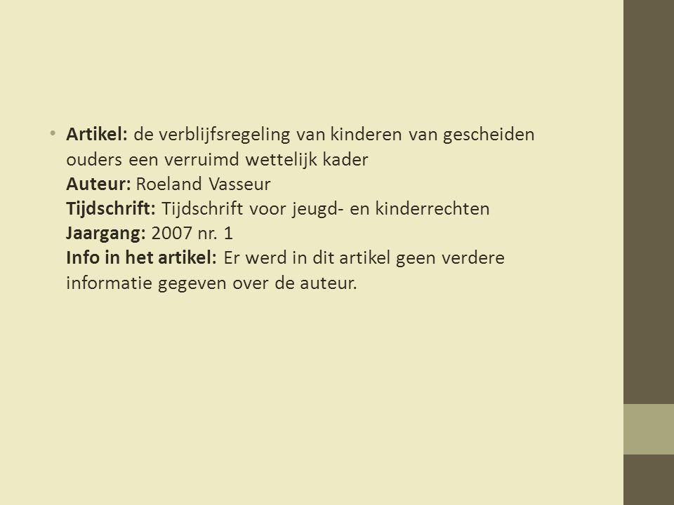 Artikel: de verblijfsregeling van kinderen van gescheiden ouders een verruimd wettelijk kader Auteur: Roeland Vasseur Tijdschrift: Tijdschrift voor jeugd- en kinderrechten Jaargang: 2007 nr.