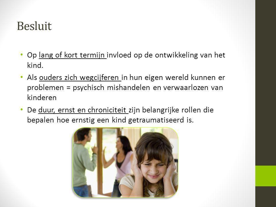 Besluit Op lang of kort termijn invloed op de ontwikkeling van het kind.