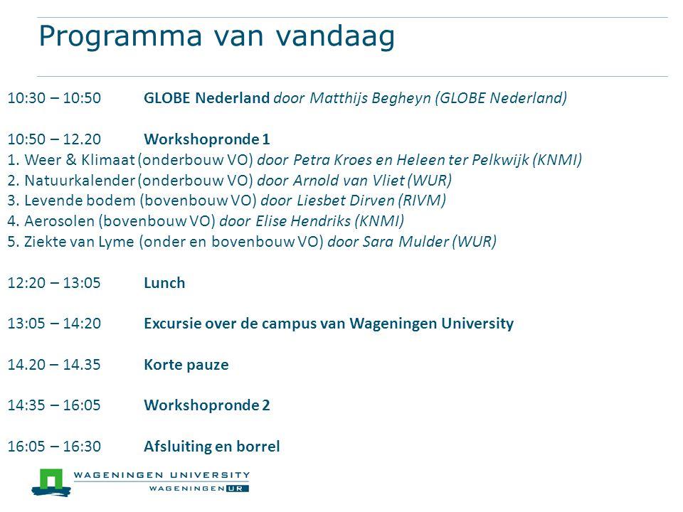 Programma van vandaag 10:30 – 10:50 GLOBE Nederland door Matthijs Begheyn (GLOBE Nederland) 10:50 – 12.20 Workshopronde 1.