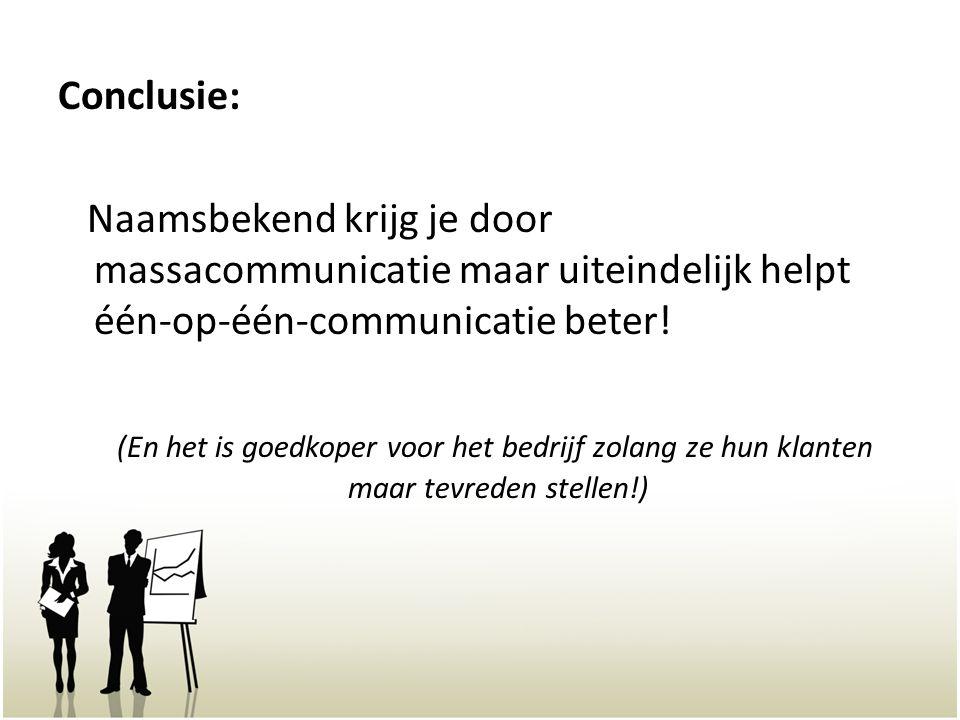 Conclusie: Naamsbekend krijg je door massacommunicatie maar uiteindelijk helpt één-op-één-communicatie beter.