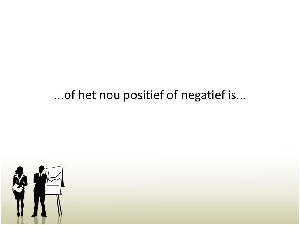 ...of het nou positief of negatief is...