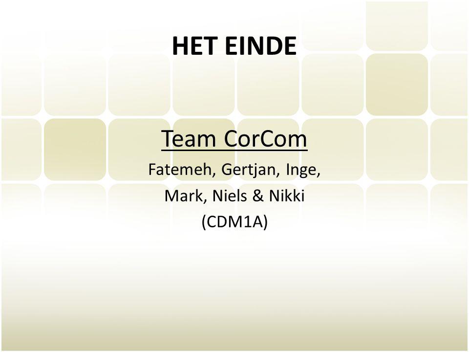HET EINDE Team CorCom Fatemeh, Gertjan, Inge, Mark, Niels & Nikki