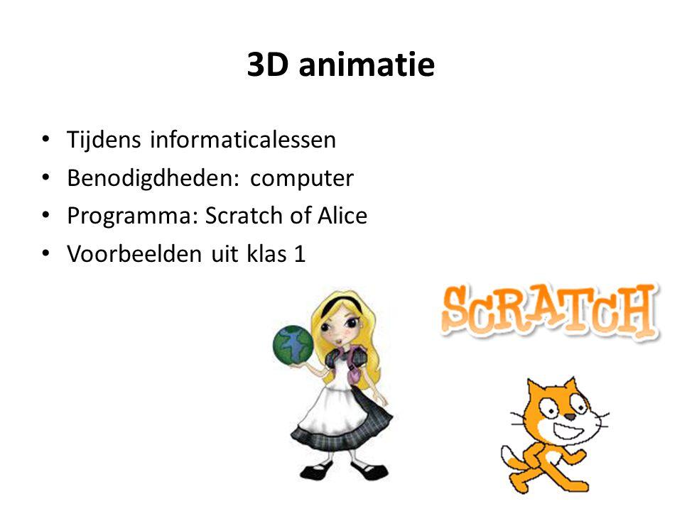 3D animatie Tijdens informaticalessen Benodigdheden: computer