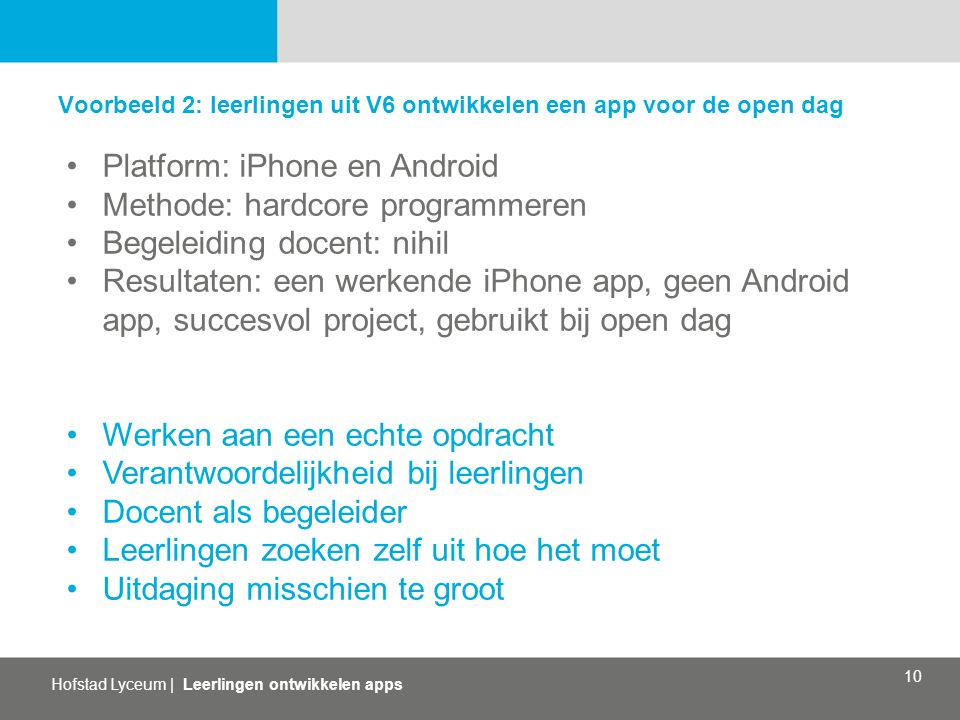 Platform: iPhone en Android Methode: hardcore programmeren