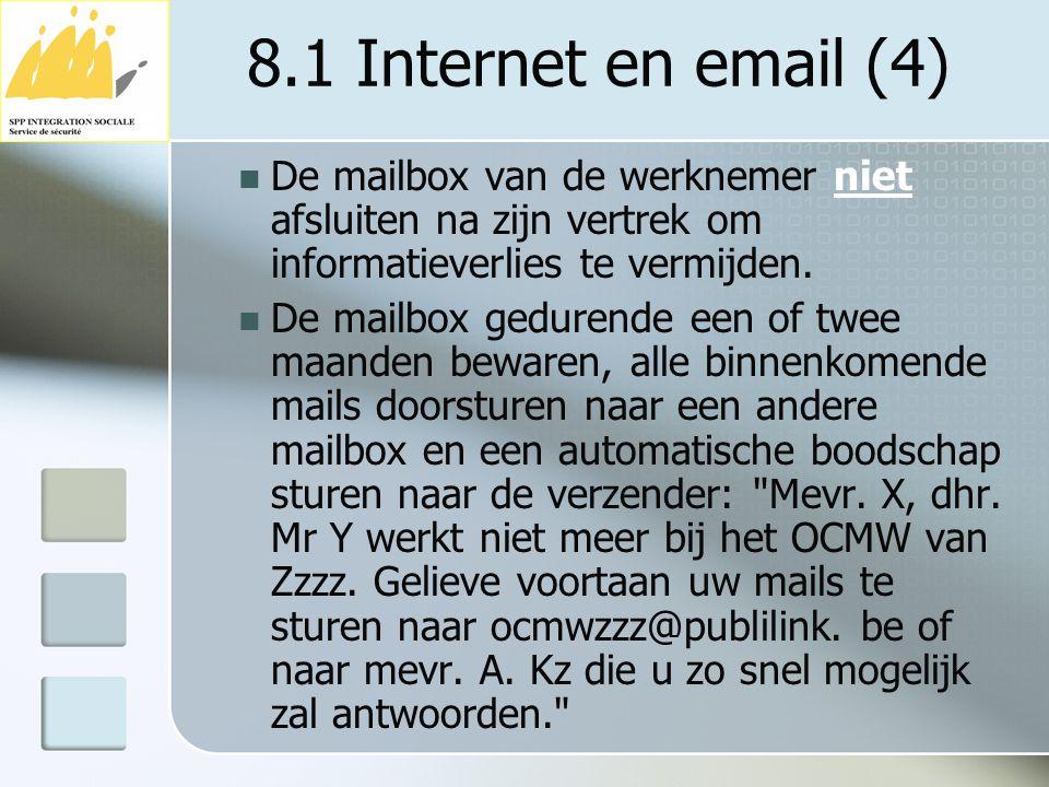 8.1 Internet en email (4) De mailbox van de werknemer niet afsluiten na zijn vertrek om informatieverlies te vermijden.
