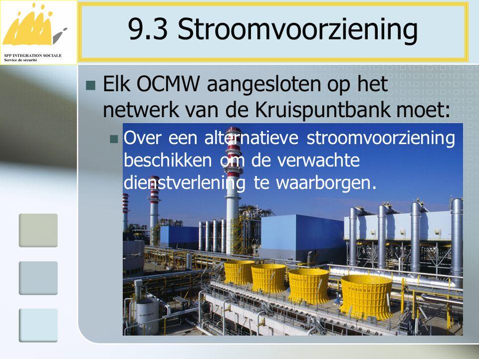 9.3 Stroomvoorziening Elk OCMW aangesloten op het netwerk van de Kruispuntbank moet: