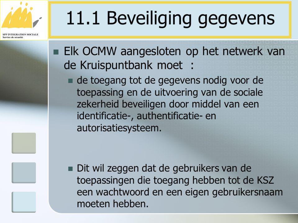 11.1 Beveiliging gegevens Elk OCMW aangesloten op het netwerk van de Kruispuntbank moet :