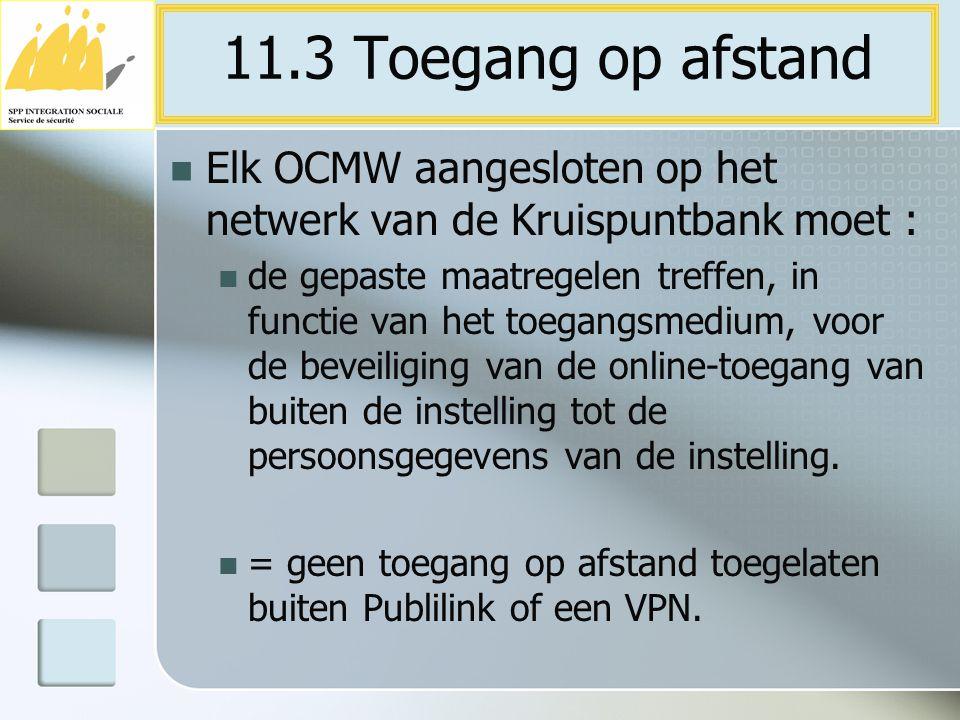 11.3 Toegang op afstand Elk OCMW aangesloten op het netwerk van de Kruispuntbank moet :