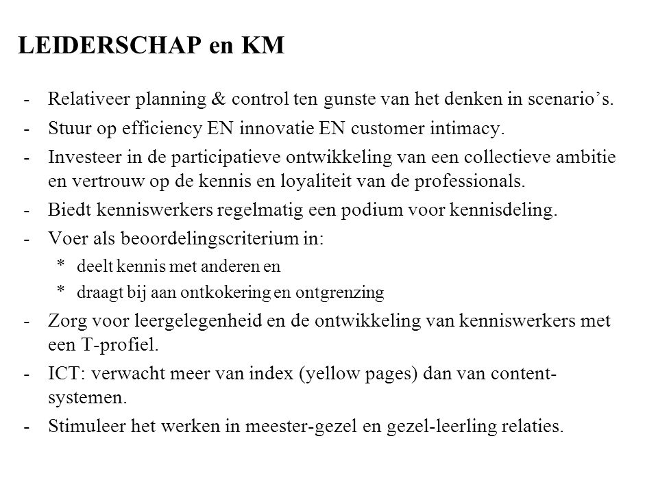 LEIDERSCHAP en KM Relativeer planning & control ten gunste van het denken in scenario's. Stuur op efficiency EN innovatie EN customer intimacy.