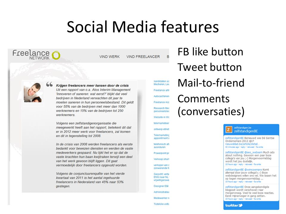 Social Media features FB like button Tweet button Mail-to-friend Comments (conversaties)
