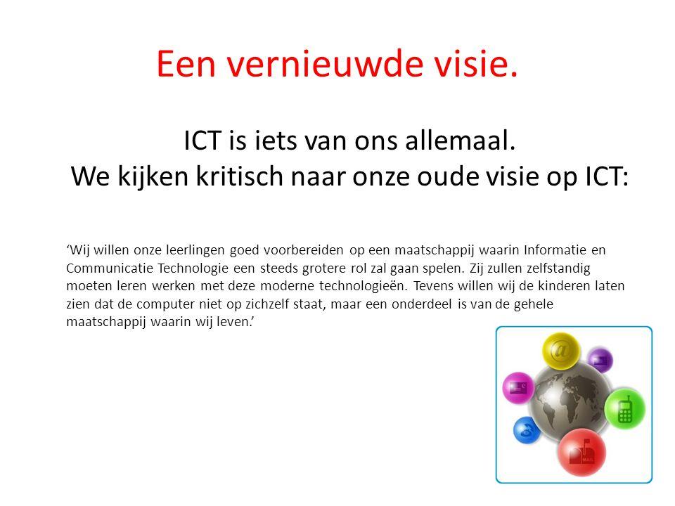 Een vernieuwde visie. ICT is iets van ons allemaal. We kijken kritisch naar onze oude visie op ICT: