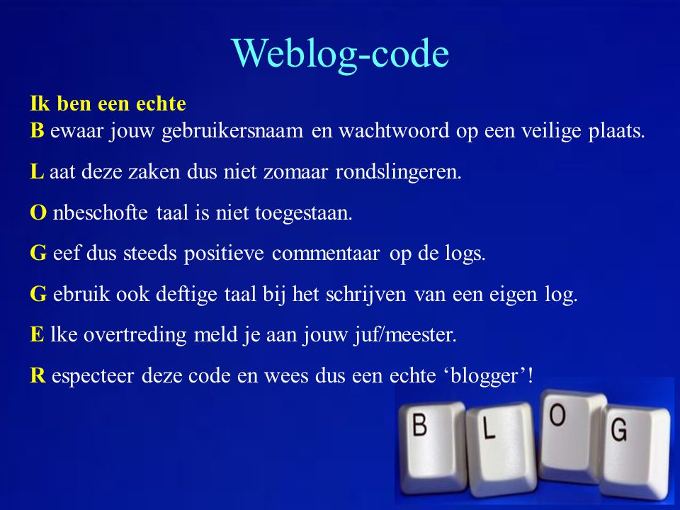 Weblog-code Ik ben een echte B ewaar jouw gebruikersnaam en wachtwoord op een veilige plaats. L aat deze zaken dus niet zomaar rondslingeren.
