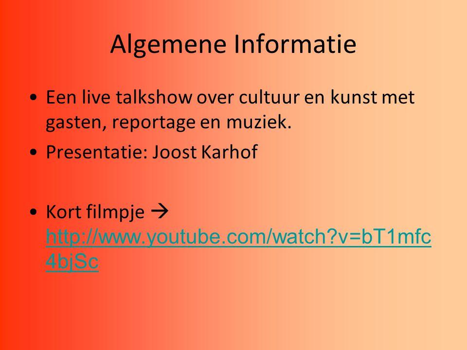 Algemene Informatie Een live talkshow over cultuur en kunst met gasten, reportage en muziek. Presentatie: Joost Karhof.