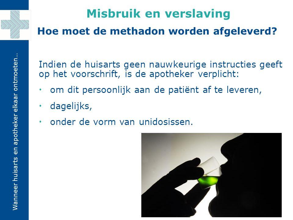 Misbruik en verslaving Hoe moet de methadon worden afgeleverd