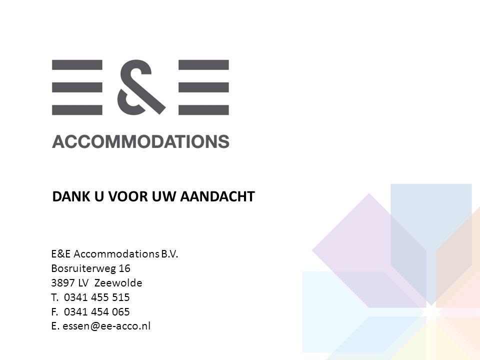 DANK U VOOR UW AANDACHT E&E Accommodations B.V. Bosruiterweg 16