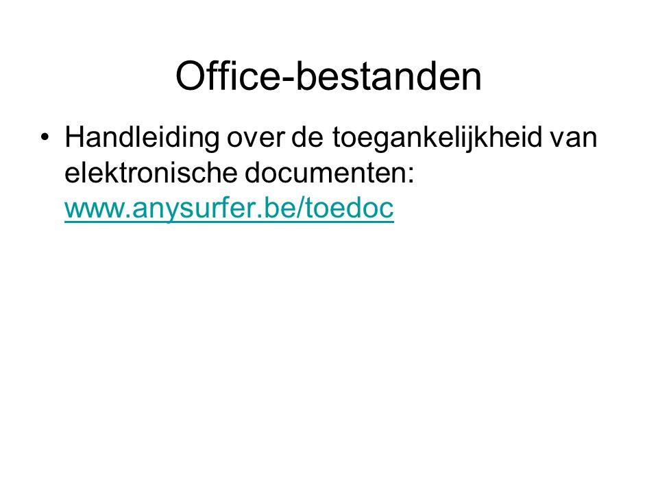 Office-bestanden Handleiding over de toegankelijkheid van elektronische documenten: www.anysurfer.be/toedoc.