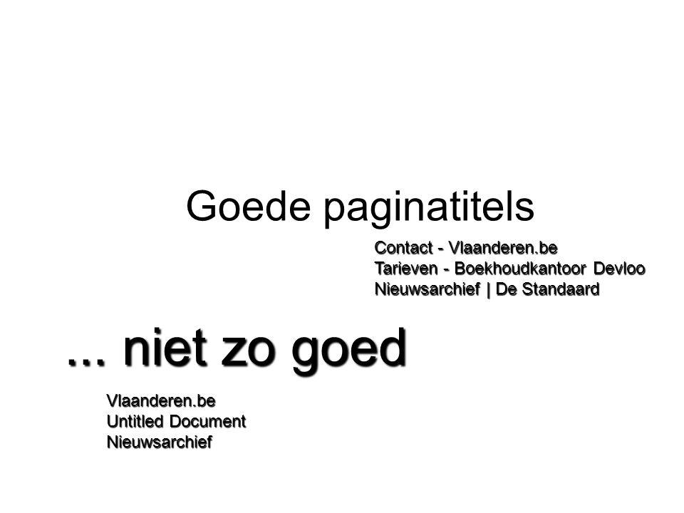 ... niet zo goed Goede paginatitels Contact - Vlaanderen.be