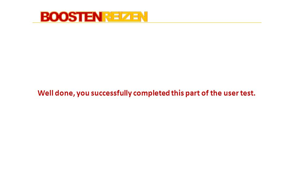 BOOSTENREIZEN Well done, you successfully completed this part of the user test.