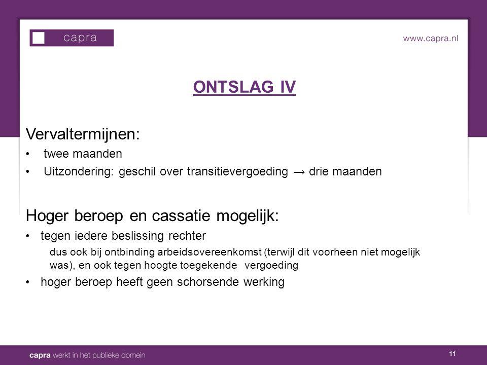 ONTSLAG IV Vervaltermijnen: Hoger beroep en cassatie mogelijk: