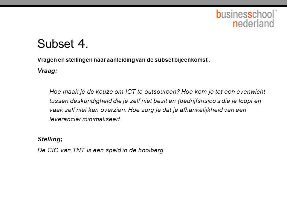 Titel presentatie Subset 4. Vragen en stellingen naar aanleiding van de subset bijeenkomst . Vraag: