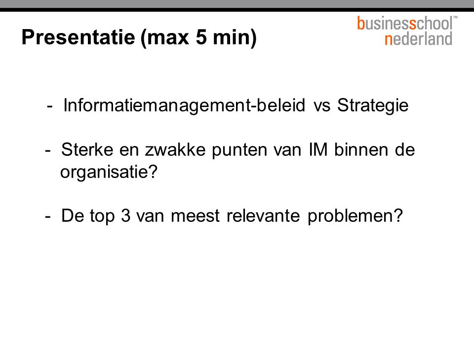 Presentatie (max 5 min) - Informatiemanagement-beleid vs Strategie