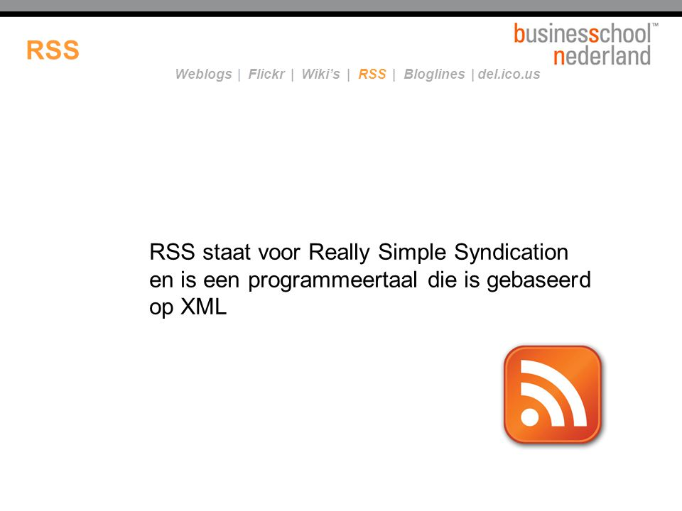 Titel presentatie RSS. Weblogs | Flickr | Wiki's | RSS | Bloglines | del.ico.us.