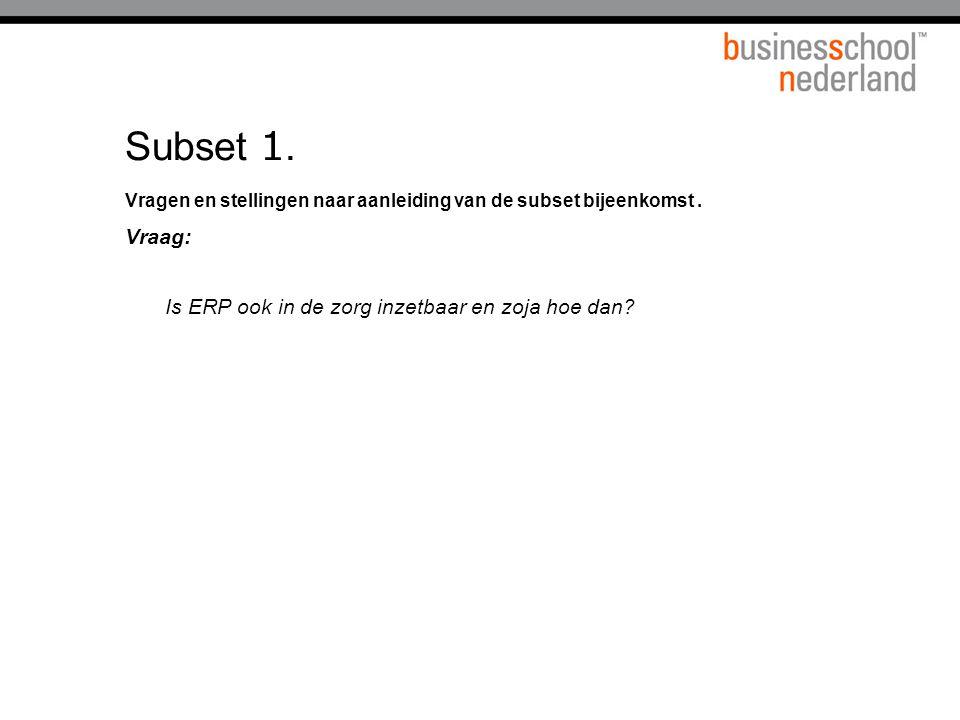 Subset 1. Vraag: Is ERP ook in de zorg inzetbaar en zoja hoe dan