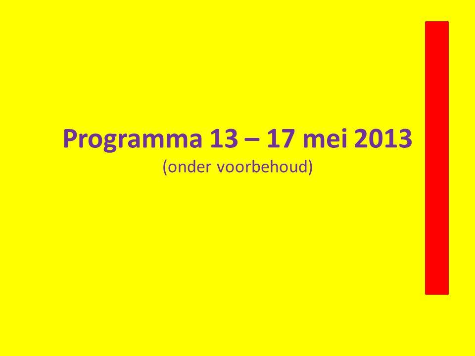 Programma 13 – 17 mei 2013 (onder voorbehoud)